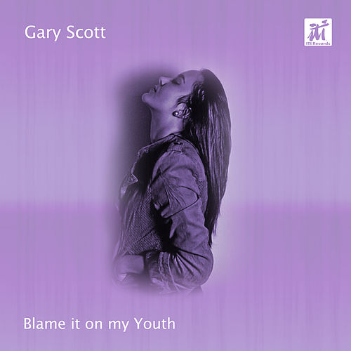 Blame It on My Youth by Gary Scott