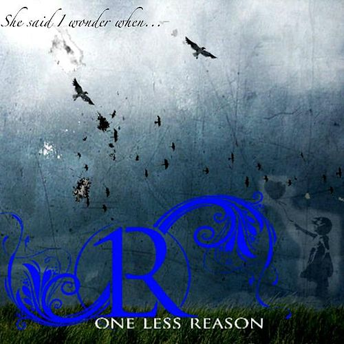 She Said I Wonder When.... (Live) by One Less Reason