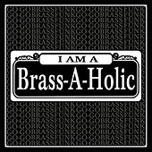 I Am a Brass-a-Holic by Brass-A-Holics