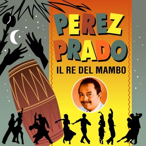 Perez Prado - Il Re del Mambo by Perez Prado
