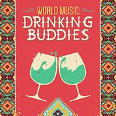 World Music - Drinking Buddies by Various Artists