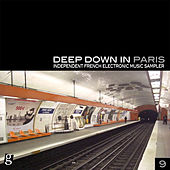 Deep Down in Paris, Vol. 9 - Independent French Electronic Music Sampler by Various Artists