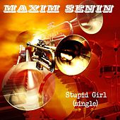 Stupid Girl by Maxim Senin