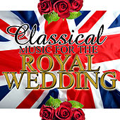Classical Music For The Royal Wedding by Various Artists