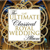 The Ultimate Classical Royal Wedding Album by Various Artists