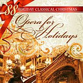 88 Holiday Classical Christmas: Opera for Holidays by Various Artists