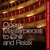 Opera Masterpieces to Chill and Relax (The Most Beautiful Arias in a Special Collection) by Various Artists
