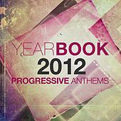Yearbook 2012 (Progressive Anthems) by Various Artists