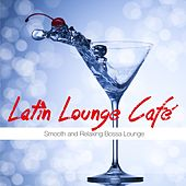 Latin Lounge Café (Smooth and Relaxing Bossa Lounge) by Various Artists
