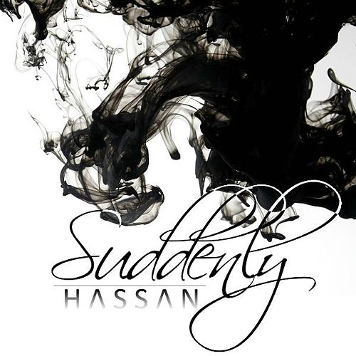 Suddenly by Hassan