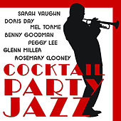 Cocktail Party Jazz: Doris Day, Sarah Vaughn, Rosemary Clooney, Glenn Miller, Benny Goodman, Mel Torme, Peggy Lee and More von Various Artists