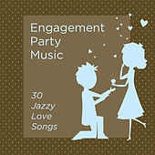 Engagement Party Music: 30 Jazzy Love Songs by Various Artists