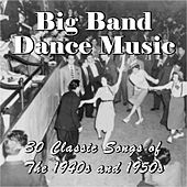 Big Band Dance Music: 30 Classic Songs of the 1940s and 1950s by Various Artists