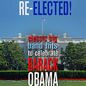 Re-Elected! - Classic Big Band Hits to Celebrate Barack Obama by Various Artists