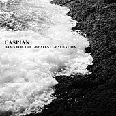 Hymn For The Greatest Generation by Caspian