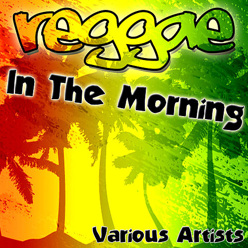 Reggae In The Morning by Various Artists