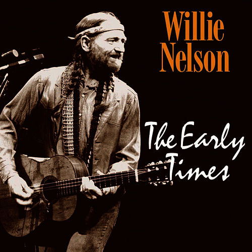 The Early Times by Willie Nelson