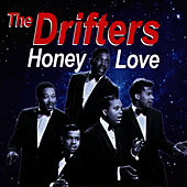 Honey Love by The Drifters