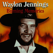 Burning Memories by Waylon Jennings