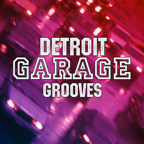 Detroit Garage Grooves by Various Artists