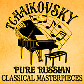 Tchaikovsky: Pure Russian Classical Masterpieces by Various Artists