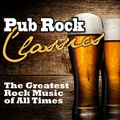 Pub Rock Classics (The Greatest Rock Music of All Times) by Various Artists