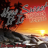 How Sweet It Is: Laidback Reggae by Various Artists