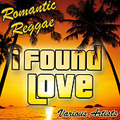 I Found Love: Romantic Reggae by Various Artists