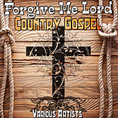 Forgive Me Lord: Country Gospel by Various Artists
