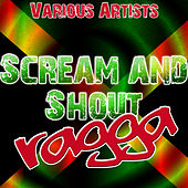 Scream and Shout Ragga by Various Artists