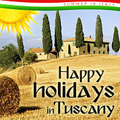 Happy Holidays in Tuscany. Summer in Italy by Various Artists