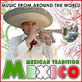 Mexico. Mexican Tradition. Music from Around the World by Various Artists