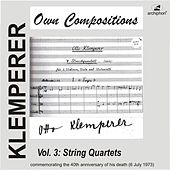 Klemperer: Own Compositions, Vol. 3 (String Quartets) by Various Artists