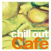 Chill Out Cafè, Vol. 11 by Various Artists