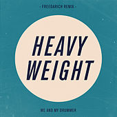 Heavy Weight (Freedarich Remix) by Me And My Drummer