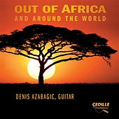 Out Of Africa and Around the World by Denis Azabagic