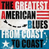 The Greatest American Blues - From Coast to Coast von Various Artists