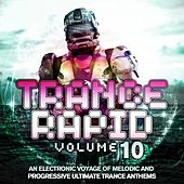 Trance Rapid Vol. 10 (An Electronic Voyage of Melodic and Progressive Ultimate Trance Anthems) by Various Artists