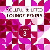 Soulful and Lifted Lounge Pearls, Vol. 3 (A Great Collection of Groovy Lounge Traxx) by Various Artists