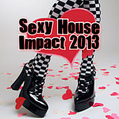 Sexy House Impact 2013 by Various Artists