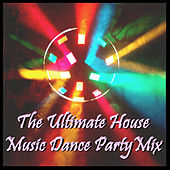 The Ultimate House Music Dance Party Mix by Various Artists