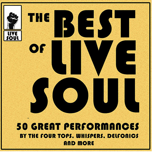 The Best of Live Soul: 50 Great Performances by The Four Tops, Whispers, Delfonics and More by Various Artists