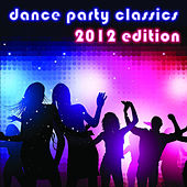 Dance Party Classics: 2012 Edition by Various Artists