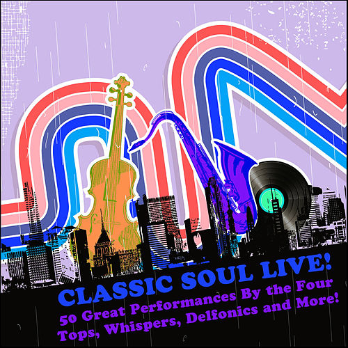 Classic Soul Live: 50 Great Performances By the Four Tops, Whispers, Delfonics and More by Various Artists