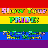 Show Your Pride! DJ Dove's Nonstop House Megamix by Various Artists