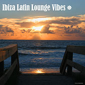 Ibiza Latin Lounge Vibes by Various Artists