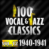100 Vocal & Jazz Classics - Vol. 12 (1940-1941) by Various Artists