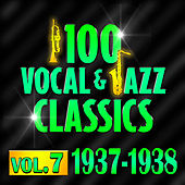 100 Vocal & Jazz Classics - Vol. 7 (1937-1938) by Various Artists