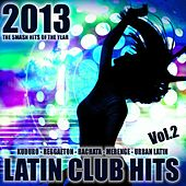 Latin Club Hits 2013, Vol.2 (Kuduro, Salsa, Bachata, Merengue, Reggaeton, Mambo, Cubaton, Dembow, Bolero, Cumbia) by Various Artists