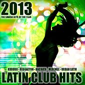 Latin Club Hits 2013 (Kuduro, Salsa, Bachata, Merengue, Reggaeton, Mambo, Cubaton, Dembow, Bolero, Cumbia) by Various Artists
